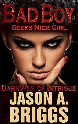 Bad Boy Seeks Nice Girl #3: DarkWeb of Intrigue Due out Dec, 2017